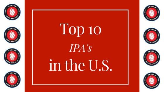 2018 Top 10 Ipas For Craft Beer Lovers Custom Beer Handles