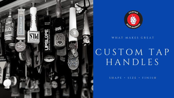 What Makes Great Custom Tap Handles?
