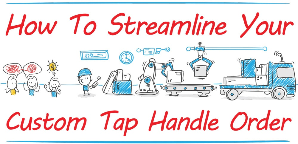 How to Streamline Your Custom Tap Handles Order